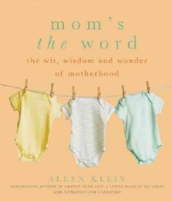 Mom's the Word: The Wit, Wisdom, and Wonder of Motherhood (Paperback)