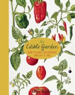 The Edible Garden: How to Have Your Garden and Eat It, Too (Paperback)