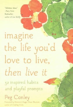 imagine the life you'd love to live, then live it: 52 inspired habits and playful prompts (Paperback)