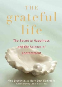 The Grateful Life: The Secret to Happiness and the Science of Contentment (Paperback)