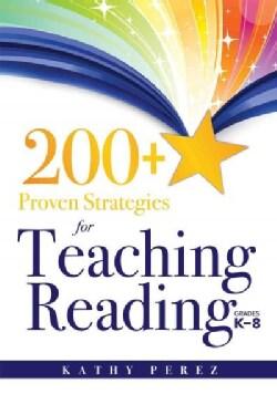 200+ Proven Strategies for Teaching Reading, Grades K-8 (Paperback)