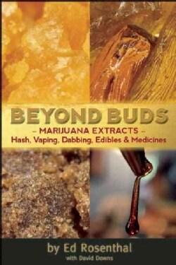 Beyond Buds: Marijuana Extracts-Hash, Vaping, Dabbing, Edibles & Medicines (Paperback)