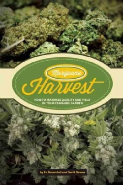 Marijuana Harvest: How to Maximize Quality and Yield in Your Cannabis Garden (Paperback)