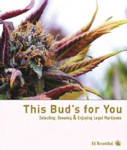 This Bud's for You: Legal Marijuana: Selecting, Growing & Enjoying Cannabis (Paperback)