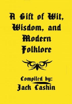 A Gift of Wit, Wisdom, and Modern Folklore (Paperback)