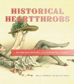 Historical Heartthrobs: 50 Timeless Crushes- from Cleopatra to Camus (Hardcover)