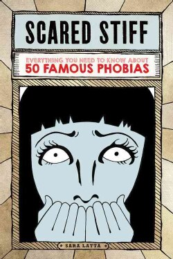 Scared Stiff: Everything You Need to Know About 50 Famous Phobias (Paperback)