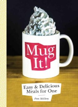 Mug It: Easy & Delicious Meals for One (Paperback)