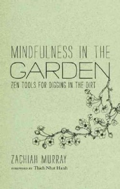 Mindfulness in the Garden: Zen Tools for Digging in the Dirt (Hardcover)