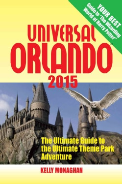 Universal Orlando 2015: The Ultimate Guide to the Ultimate Theme Park Adventure (Paperback)