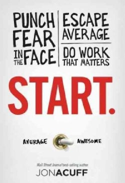 Start.: Punch Fear in the Face, Escape Average, Do Work That Matters (Hardcover)