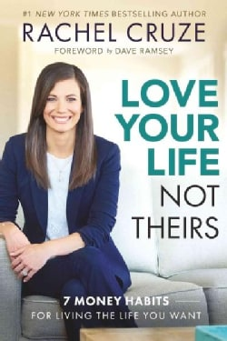 Love Your Life, Not Theirs: 7 Money Habits for Living the Life You Want (Hardcover)