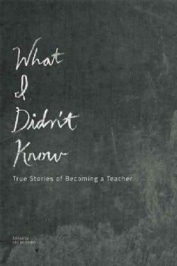 What I Didn't Know: True Stories of Becoming a Teacher (Paperback)