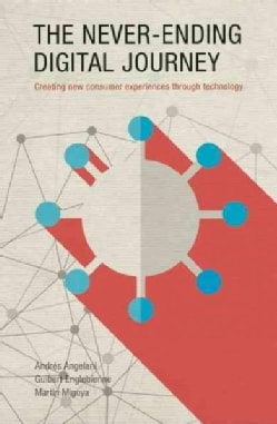 The Never-Ending Digital Journey: Creating New Consumer Experiences Through Technology (Hardcover)