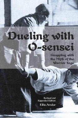 Dueling With O-sensei: Grappling With the Myth of the Warrior Sage (Paperback)