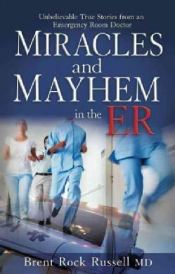 Miracles & Mayhem in the ER: Unbelievably True Stories from an Emergency Room Doctor (Paperback)