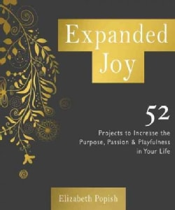 Expanded Joy: 52 Projects to Increase the Purpose, Passion, and Playfulness in Your Life (Paperback)