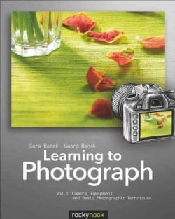 Learning to Photograph: Camera, Equipment, and Basic Photographic Techniques (Paperback)