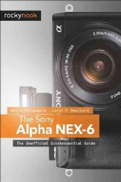 The Sony Alpha NEX-6: The Unofficial Quintessential Guide (Paperback)