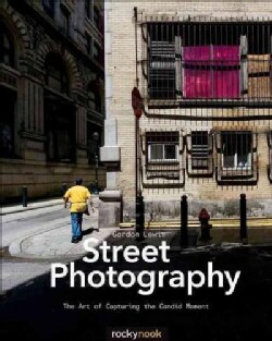 Street Photography: The Art of Capturing the Candid Moment (Paperback)