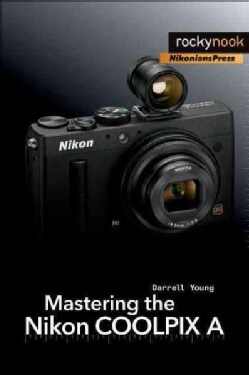 Mastering the Nikon Coolpix a (Paperback)