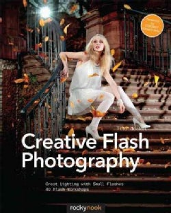 Creative Flash Photography: Great Lighting With Small Flashes: 40 Flash Workshops (Paperback)
