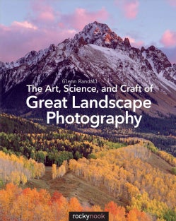The Art, Science, and Craft of Great Landscape Photography (Paperback)