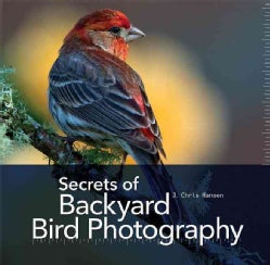 Secrets of Backyard Bird Photography (Hardcover)