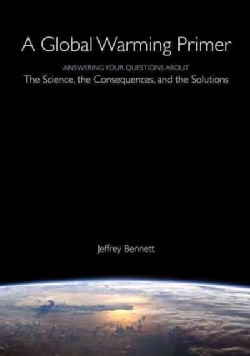 A Global Warming Primer: Answering Your Questions About the Science, the Consequences, and the Solutions (Paperback)