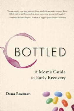 Bottled: A Mom's Guide to Early Recovery (Paperback)