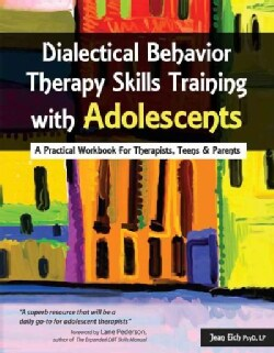 Dialectical Behavior Therapy Skills Training With Adolescents: A Practical Workbook for Therapists, Teens & Parents (Paperback)