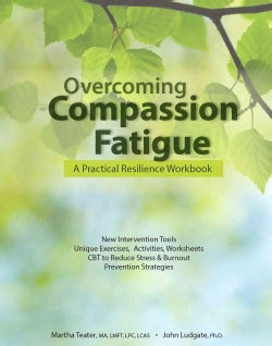 Overcoming Compassion Fatigue: A Practical Resilience Workbook (Paperback)