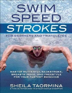 Swim Speed Strokes for Swimmers and Triathletes: Master Butterfly, Backstroke, Breaststroke, and Freestyle for Yo... (Paperback)