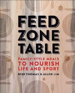 Feed Zone Table: Family-Style Meals to Nourish Life and Sport (Hardcover)
