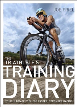 The Triathlete's Training Diary: Your Ultimate Tool for Faster, Stronger Racing (Paperback)