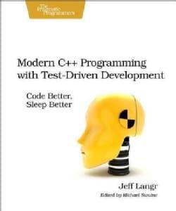 Modern C++ Programming With Test-Driven Development: Code Better, Sleep Better (Paperback)