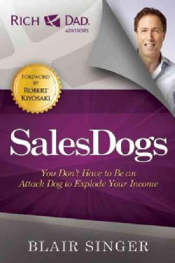 SalesDogs: You Don't Have to Be an Attack Dog to Explode Your Income (Paperback)