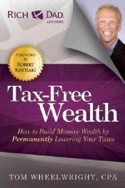 Tax-Free Wealth: How to Build Massive Wealth by Permanently Lowering Your Taxes (Paperback)
