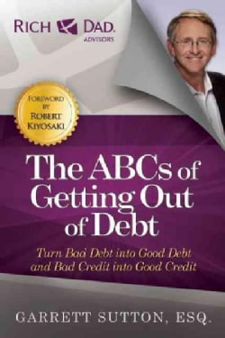The ABCs of Getting Out of Debt: Turn Bad Debt into Good Debt and Bad Credit into Good Credit (Paperback)