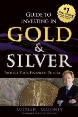 Guide to Investing in Gold & Silver: Protect Your Financial Future (Paperback)