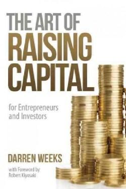 The Art of Raising Capital: For Entrepreneurs and Investors (Paperback)