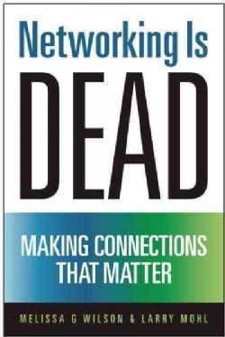 Networking Is Dead: Making Connections That Matter (Hardcover)