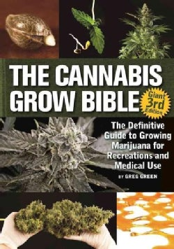 The Cannabis Grow Bible: The Definitive Guide to Growing Marijuana for Recreational and Medicinal Use (Paperback)