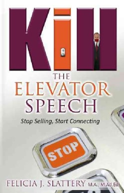 Kill the Elevator Speech: Stop Selling, Start Connecting (Hardcover)