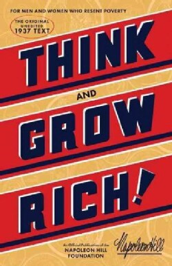 Think and Grow Rich: Teaching, for the First Time, the Famous Andrew Carnegie Formula for Money-Making, Based Upo... (Hardcover)