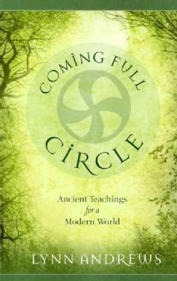 Coming Full Circle: Ancient Teachings for a Modern World (Paperback)