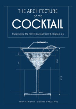 The Architecture of the Cocktail: Constructing the Perfect Cocktail from the Bottom Up (Hardcover)