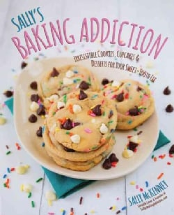 Sally's Baking Addiction: Irresistible Cookies, Cupcakes, & Desserts for Your Sweet-Tooth Fix (Hardcover)