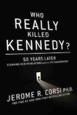 Who Really Killed Kennedy?: 50 Years Later: Stunning New Revelations About the JFK Assassination (Hardcover)