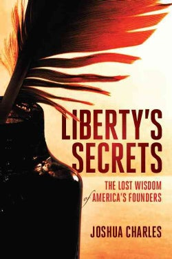 Liberty's Secrets: The Lost Wisdom of America's Founders (Hardcover)